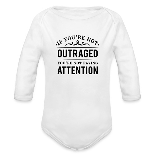 If you're not outraged you're not paying attention - Baby Bio-Langarm-Body