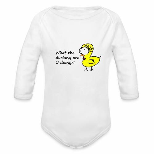 What the ducking are U doing - Baby Bio-Langarm-Body