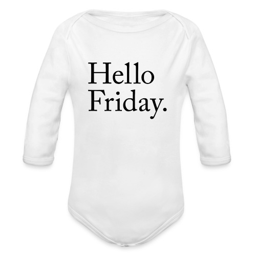 Hello Friday TGIF Thank God it's Friday - Baby Bio-Langarm-Body