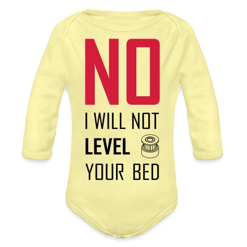 No I will not level your bed (vertical) - Organic Longsleeve Baby Bodysuit