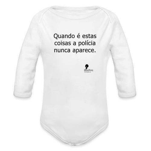 quandoeestascoisasapolicianuncaaparece - Organic Longsleeve Baby Bodysuit