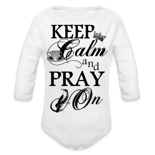 keep calm and pray on - Baby Bio-Langarm-Body
