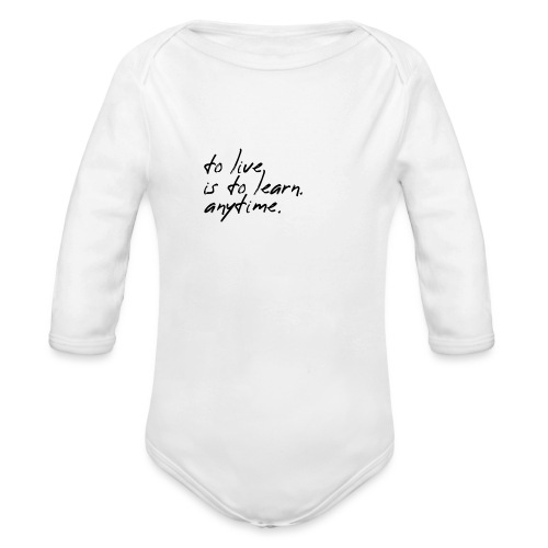 to live is to learn. anytime. - Baby Bio-Langarm-Body