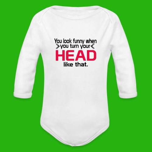You look funny shirt - Organic Longsleeve Baby Bodysuit