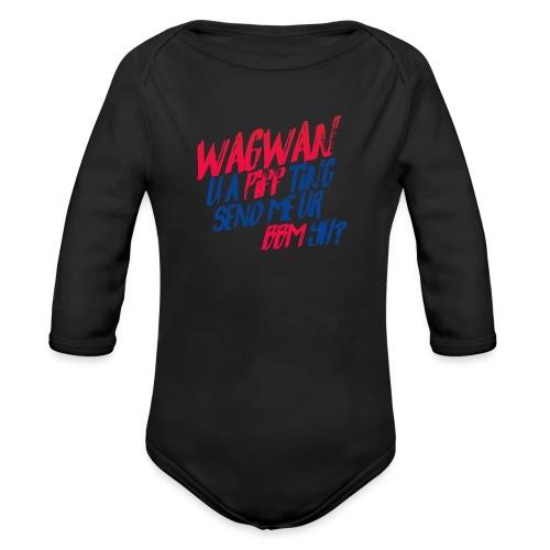 Wagwan PiffTing Send BBM Yh? - Organic Longsleeve Baby Bodysuit