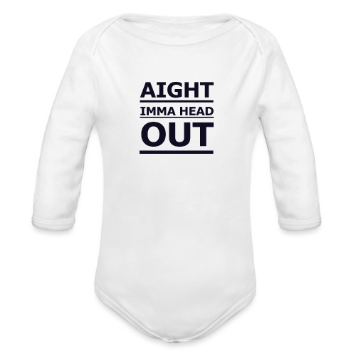 Aight Imma Head Out - Organic Longsleeve Baby Bodysuit