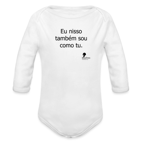 Eu nisso também sou como tu - Organic Longsleeve Baby Bodysuit