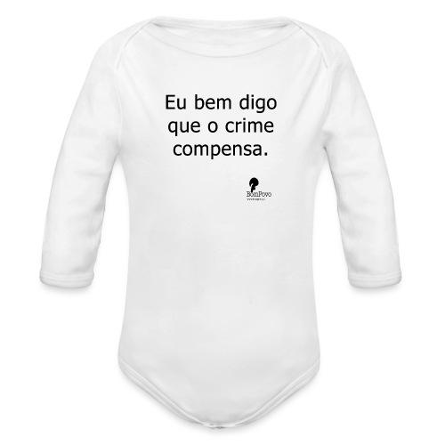 Eu bem digo que o crime compensa. - Organic Longsleeve Baby Bodysuit