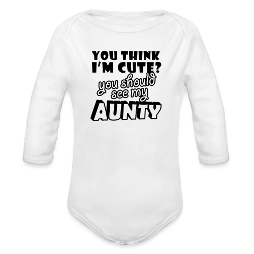 You think I'm cute you should see my Aunty - Organic Longsleeve Baby Bodysuit