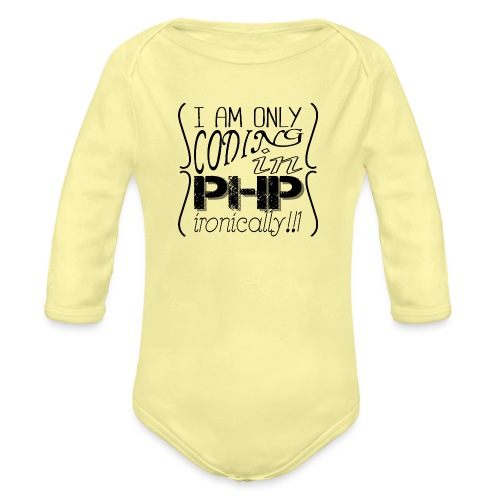I am only coding in PHP ironically!!1 - Organic Longsleeve Baby Bodysuit