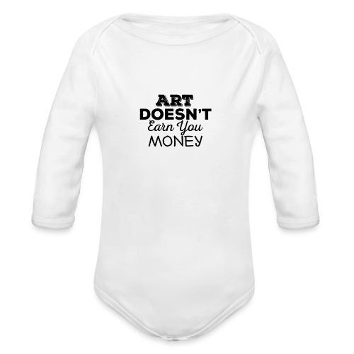 Art Doesnt Earn You Money - Baby bio-rompertje met lange mouwen