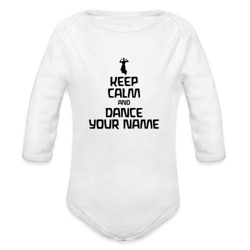 Keep Calm and Dance Your Name - Baby Bio-Langarm-Body
