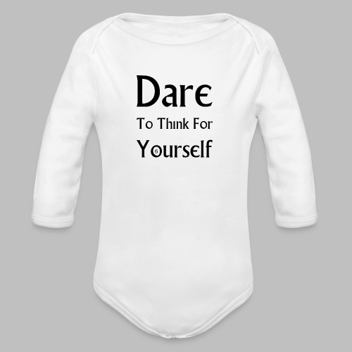 Dare To Think For Yourself - Organic Longsleeve Baby Bodysuit