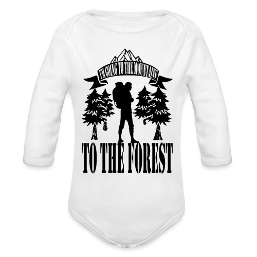 I m going to the mountains to the forest - Organic Longsleeve Baby Bodysuit