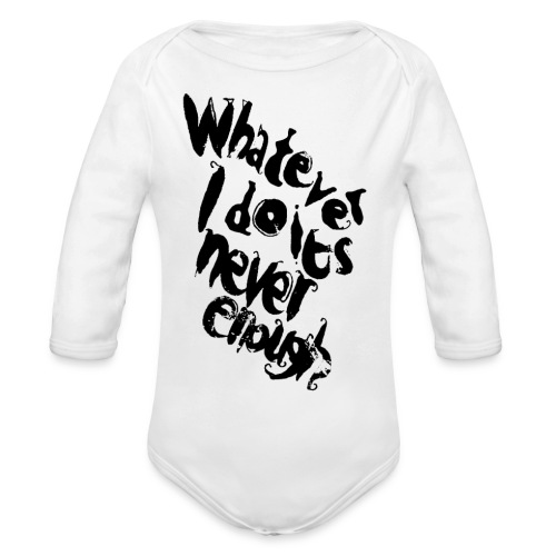 whatever i do is never enough blk - Body ecologico per neonato a manica lunga