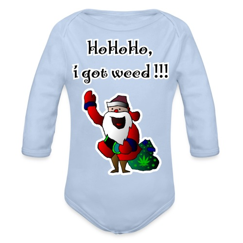 Santa HoHoHo, i got weed !!! cannabis - Organic Longsleeve Baby Bodysuit