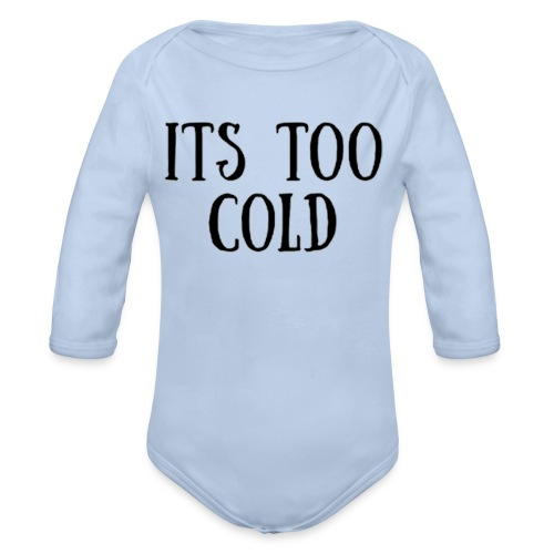 Its Too Cold - Organic Longsleeve Baby Bodysuit