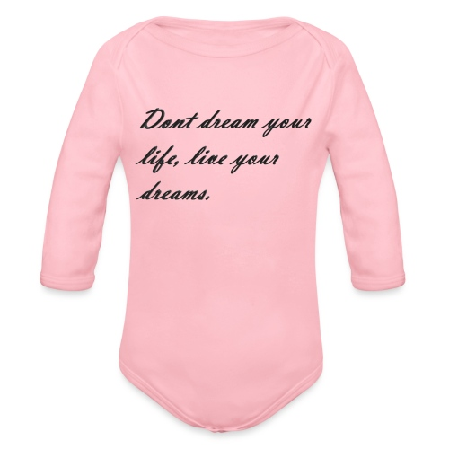 Don t dream your life live your dreams - Organic Longsleeve Baby Bodysuit