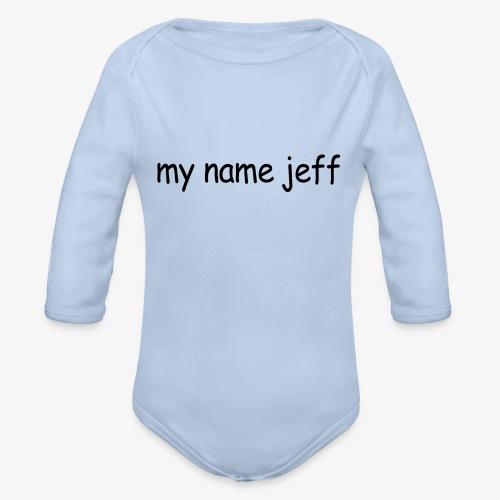 my name jeff - Organic Longsleeve Baby Bodysuit