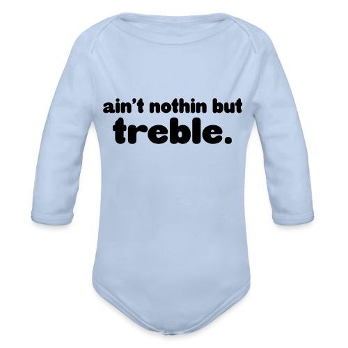 Ain't notin but treble - Organic Longsleeve Baby Bodysuit