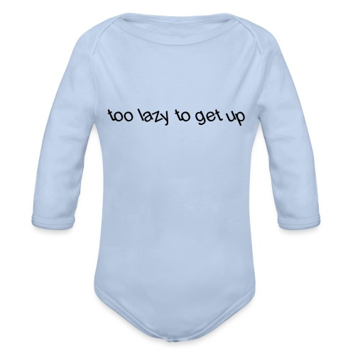 too lazy to get up - Organic Longsleeve Baby Bodysuit