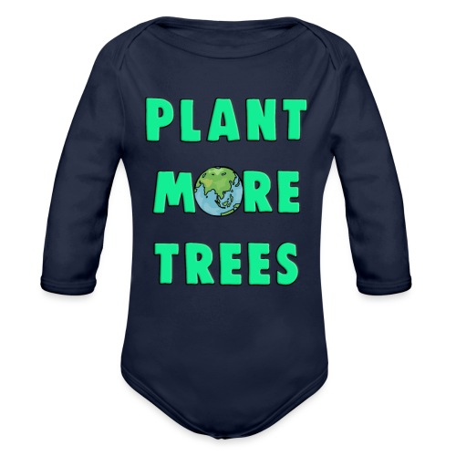 Plant More Trees Global Warming Climate Change - Organic Longsleeve Baby Bodysuit