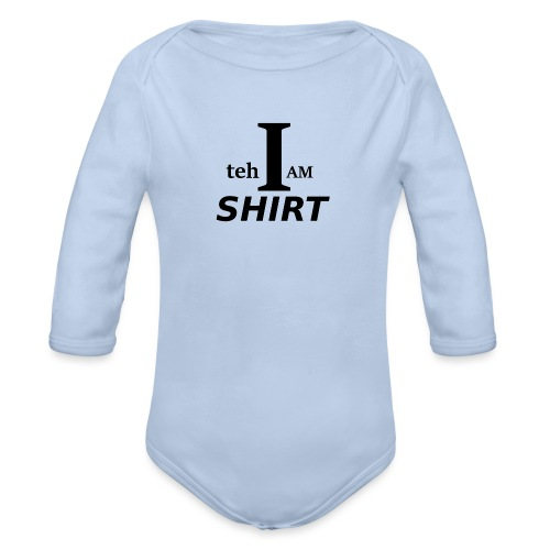 I am teh shirt - Organic Longsleeve Baby Bodysuit
