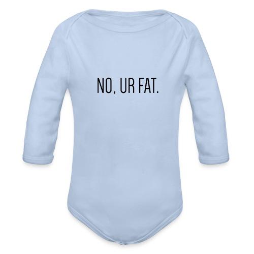 No, Ur Fat - Baby bio-rompertje met lange mouwen