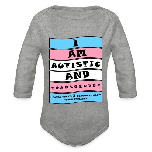 Autistic and Transgender | Funny Quote - Organic Longsleeve Baby Bodysuit