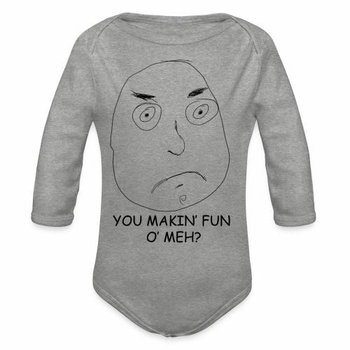 You Makin' Fun o' Meh - Organic Longsleeve Baby Bodysuit
