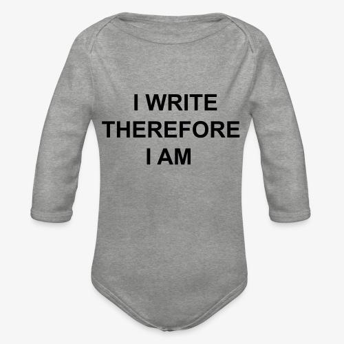 I Write Therefore I Am - Writers Slogan! - Organic Longsleeve Baby Bodysuit
