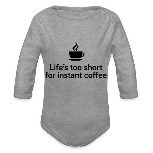 Life's too short for instant coffee - large - Organic Longsleeve Baby Bodysuit