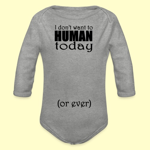 I don't want to human today (or ever) - Organic Longsleeve Baby Bodysuit