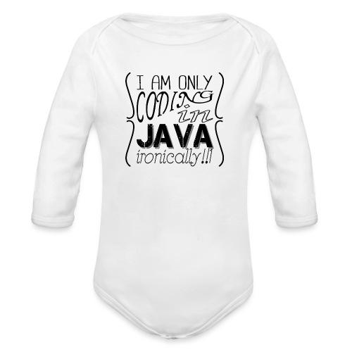 I am only coding in Java ironically!!1 - Organic Longsleeve Baby Bodysuit