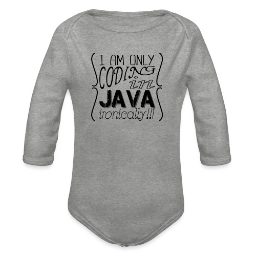I am only coding in Java ironically!!1 - Organic Longsleeve Baby Bodysuit