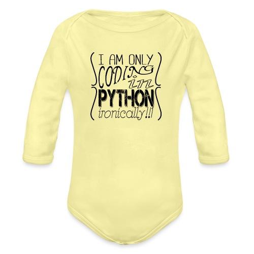I am only coding in Python ironically!!1 - Organic Longsleeve Baby Bodysuit