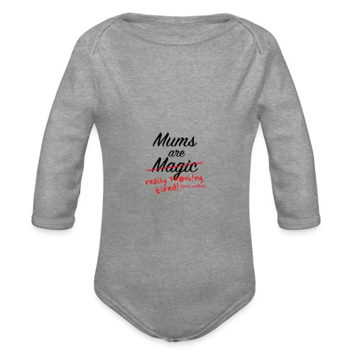 Mums are Magic ... really F * @%! Ng tired! - Organic Longsleeve Baby Bodysuit