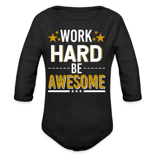 WORK HARD BE AWESOME - Baby Bio-Langarm-Body
