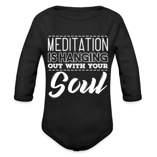 MEDITATION IS HANGING OUT WITH YOUR SOUL - Baby Bio-Langarm-Body