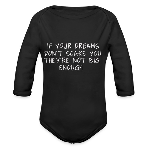 If your Dreams don't scare you they're not big - Baby Bio-Langarm-Body