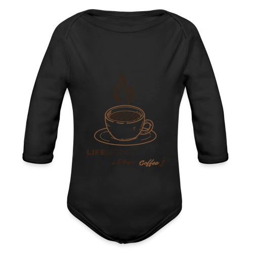 life begins after coffee - Body bébé bio manches longues