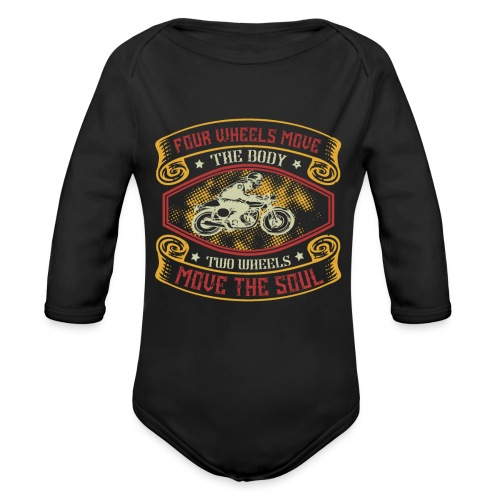 Four wheels move the body two wheels move the soul - Organic Longsleeve Baby Bodysuit