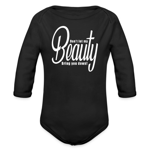 Don't let my BEAUTY bring you down! (White) - Organic Longsleeve Baby Bodysuit