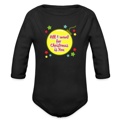 All I want for Christmas is You - Organic Longsleeve Baby Bodysuit