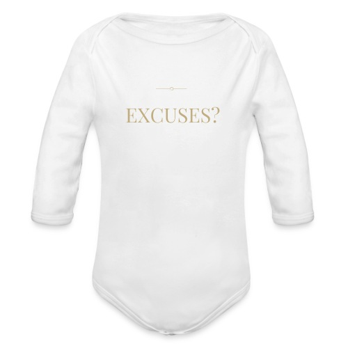 EXCUSES? Motivational T Shirt - Organic Longsleeve Baby Bodysuit