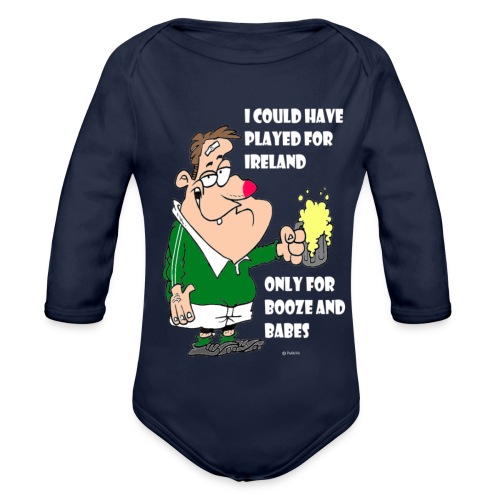 I COULD HAVE PLAYED FOR IRELAND ONLY FOR BOOZE - Organic Longsleeve Baby Bodysuit