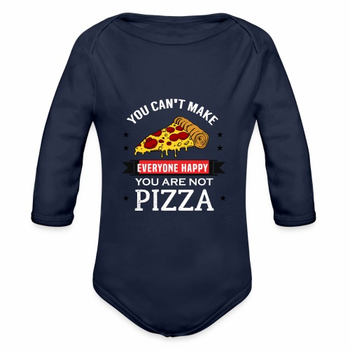 You can't make everyone Happy - You are not Pizza - Baby Bio-Langarm-Body