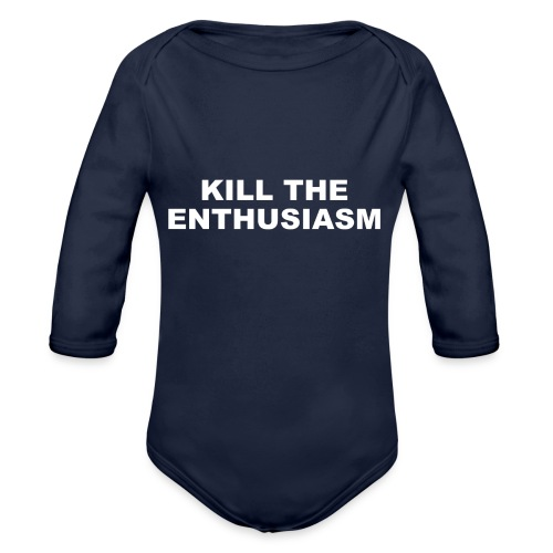 KILL THE ENTHUSIASM - Organic Longsleeve Baby Bodysuit
