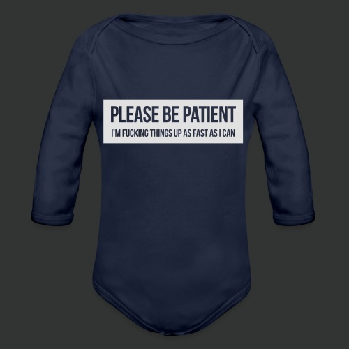 Please be patient - Organic Longsleeve Baby Bodysuit