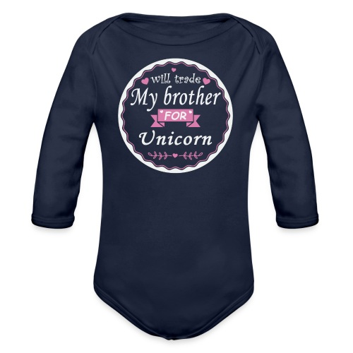 Trade my brother for unicorn - Organic Longsleeve Baby Bodysuit